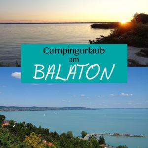 Campingurlaub am Balaton - Reisetipps und Route - www.chaosmitstil.de