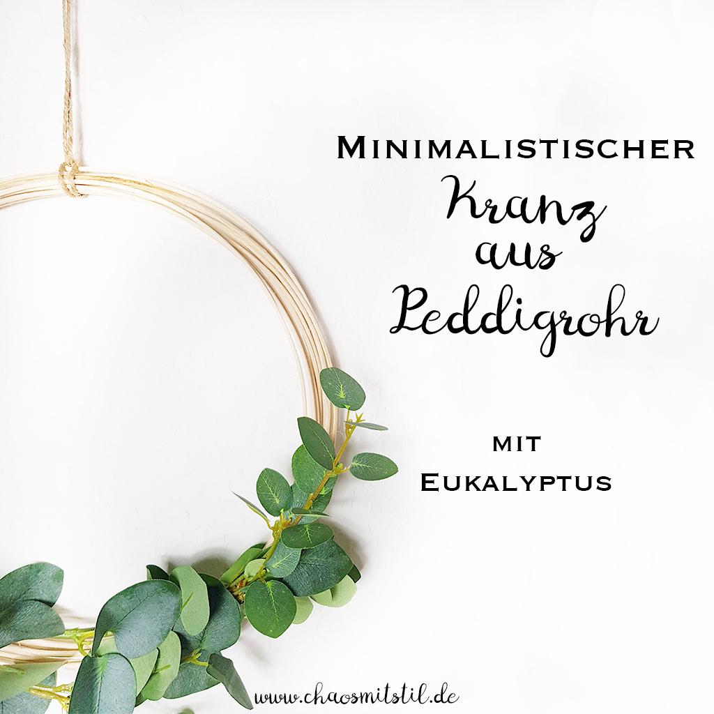 Minimalistischer Kranz aus Peddigrohr mit Eukalyptus - www.chaosmitstil.de